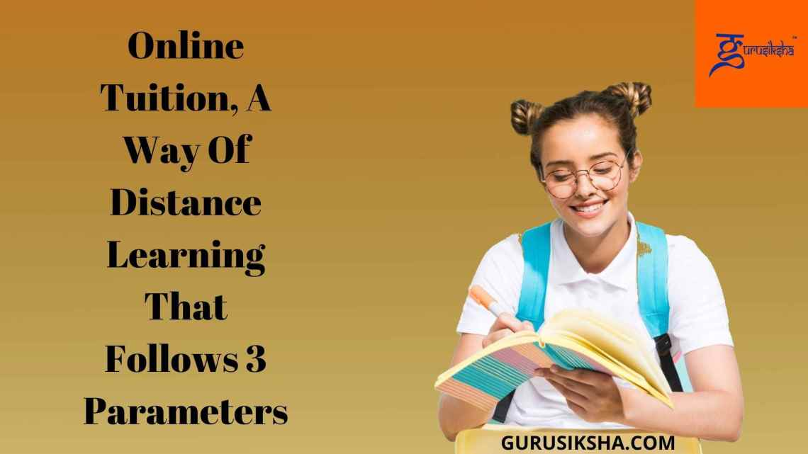 Online Tuition, A Way Of Distance Learning That Follows 3 Parameters