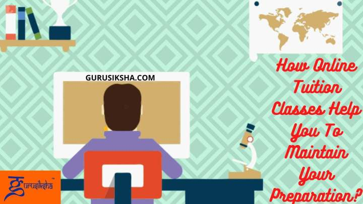 How Online Tuition Classes Help You To Maintain Your Preparation?