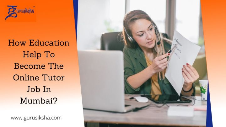 How Education Help To Become The Online Tutor Job In Mumbai?