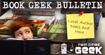 Book-Geek-Bulletin-12-15-2015 Text reads Book Geek Bulletin across the top. Bottom right is Twin Cities Geek logo. Middle left is fearless Editor and Writer, Madeline Vasaly with her nose in a book looking up at the adjacent note on the photo which reads, Local Author deals and more.