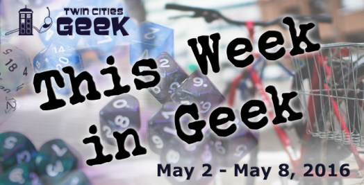 This Week in Geek (05/02/16-05/08/16)