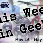 This Week in Geek (05/16/16-05/22/16)