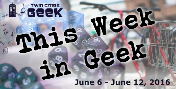 This Week in Geek (06/06/16-06/12/16)