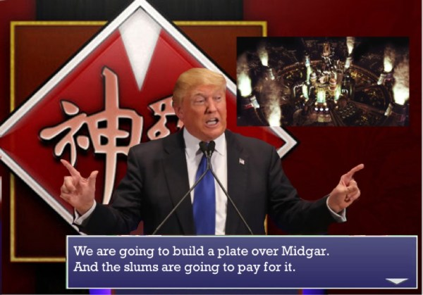"Donald Trump as President Shin-Ra from FFVII says ""We are going to build a plate over Midgar - and the slums are going to pay for it!"""