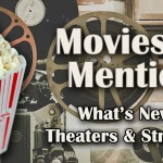 Movies of Mention: What's New in Theaters & Streaming