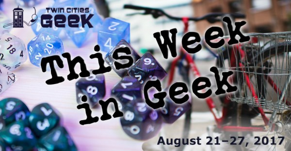 This Week in Geek (8/21/17–8/27/17)