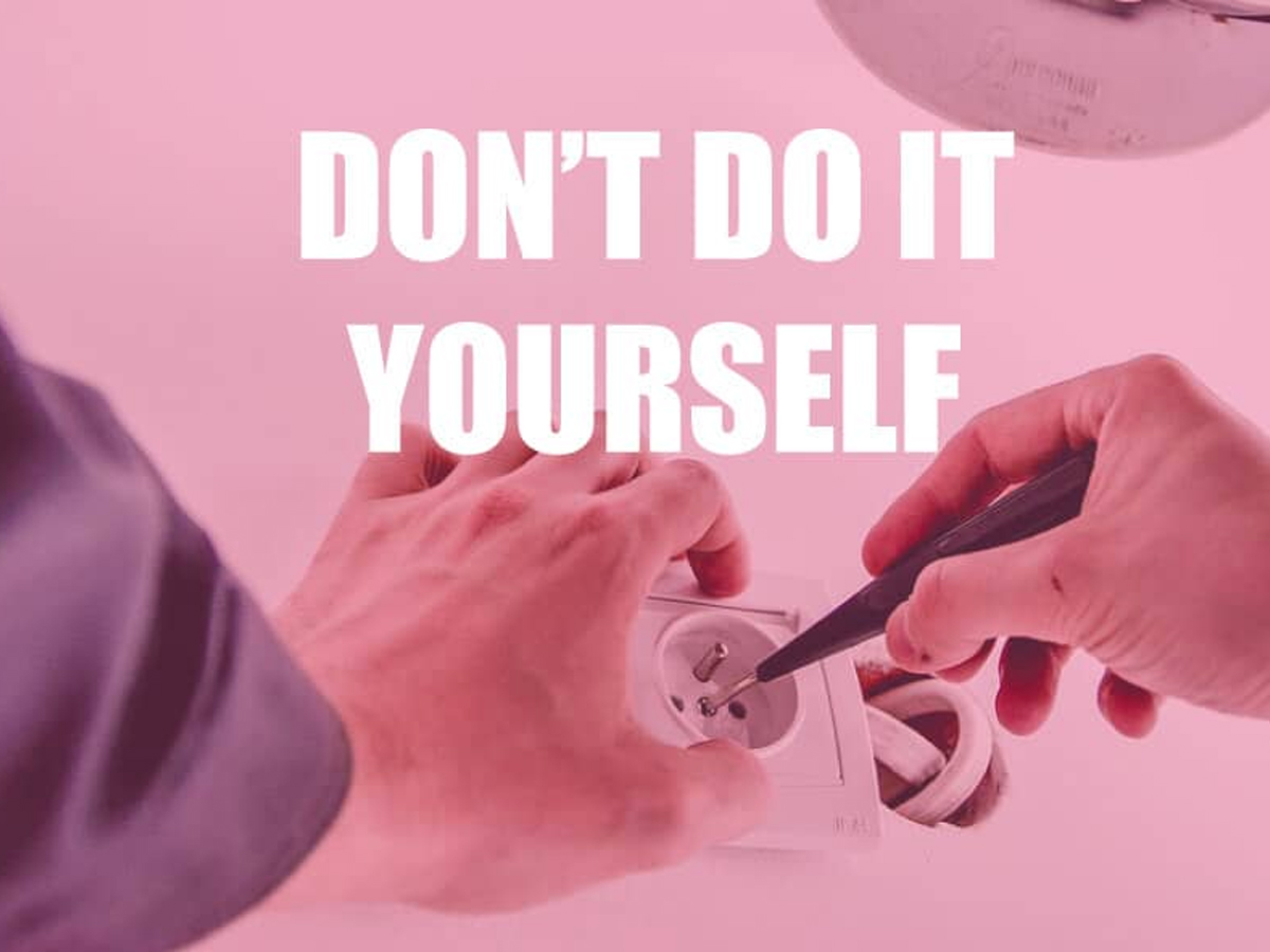 Electrical Services DDIY – Don't Do It Yourself