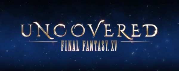 Final Fantasy XV, Uncovered
