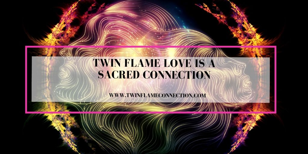 Twin Flame Love is a Sacred Connection