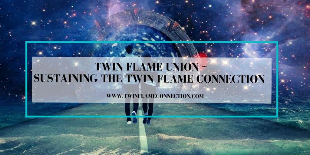 Twin Flame Union ~ Sustaining a Twin Flame Connection