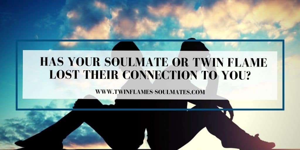 Has Your Soulmate Or Twin Flame Lost Their Connection To You?
