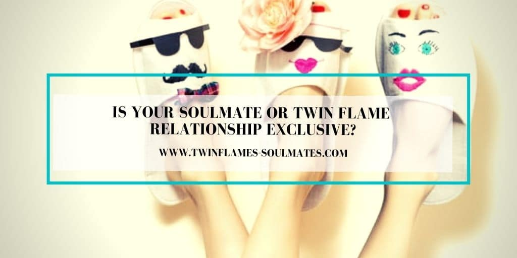Is Your Soulmate Or Twin Flame Relationship Exclusive?