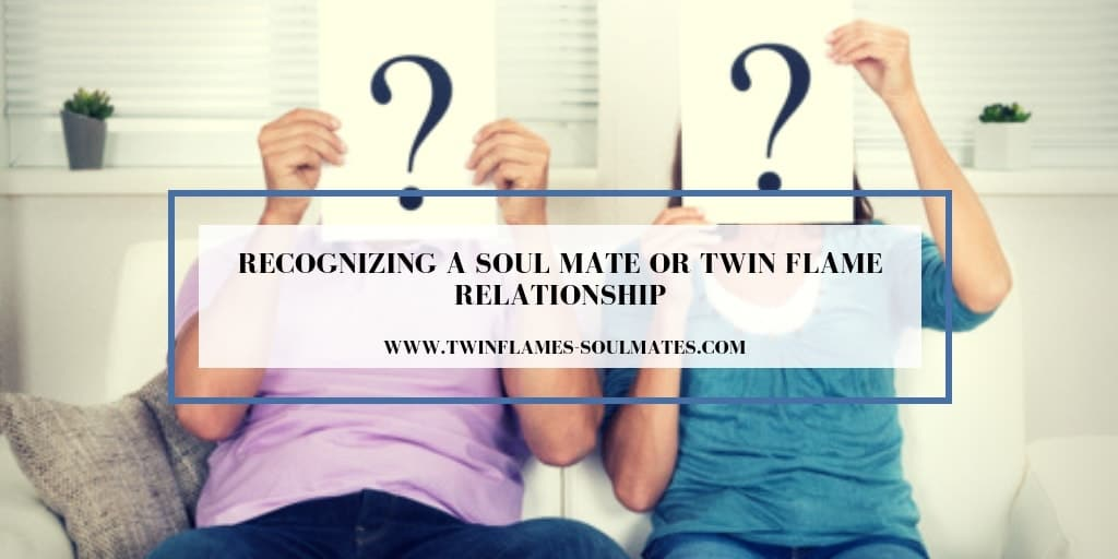 Recognizing a Soul Mate or Twin Flame Relationship