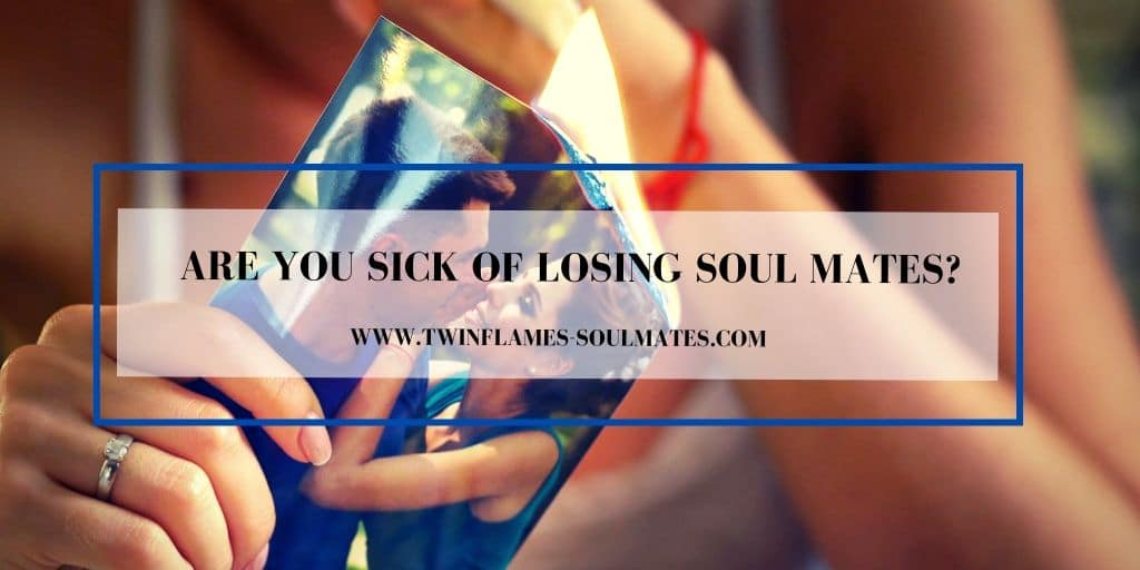 Are You Sick of Losing Soul Mates?