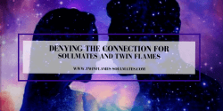 Denying the Connection for Soulmates and Twin Flames