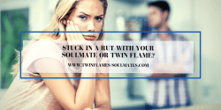 Stuck in a Rut with Your Soulmate or Twin Flame?