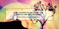 Life Lessons in Soulmate and Twin Flame Relationships