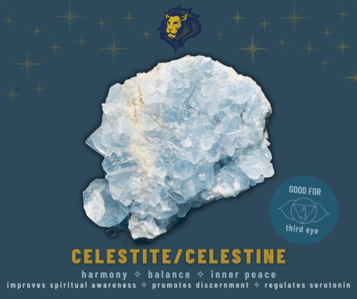 Celestite/Celestine - good for the third eye chakra, harmony, balance, inner peace. Improves spiritual awareness, promotes discernment, and regulates serotonin.