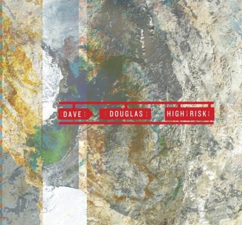Dave Douglas & High Risk - High Risk