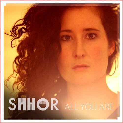 Shhor - All You Are