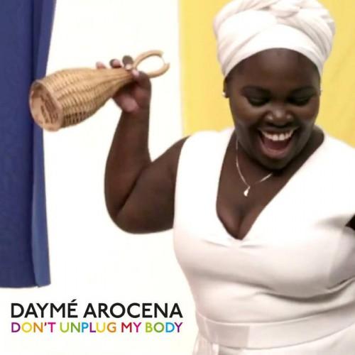 Dayme Arocena - Don't Unplug My Body