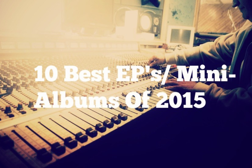 10 Best EP's/ Mini-Albums Of 2015