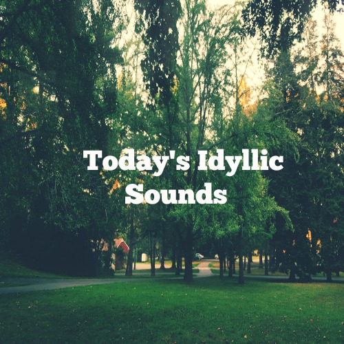 Today's Idyllic Sounds