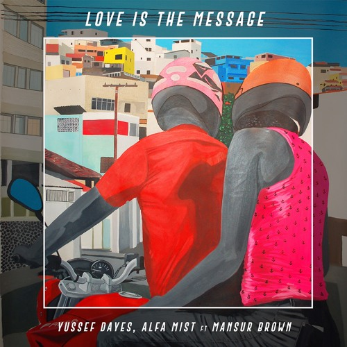 Yussef Dayes x Alfa Mist (feat. Mansur Brown) - Love Is The Message