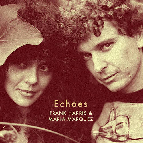 """Echoes"""" is the Ethno-Wave love child of collaborators Frank Harris & Maria Marquez."""
