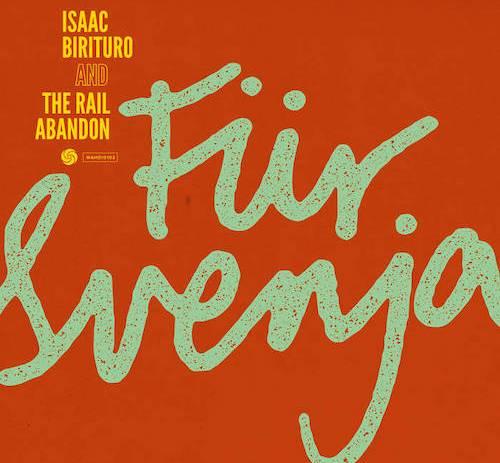 Isaac Birituro and The Rail Abandon - Für Svenja.