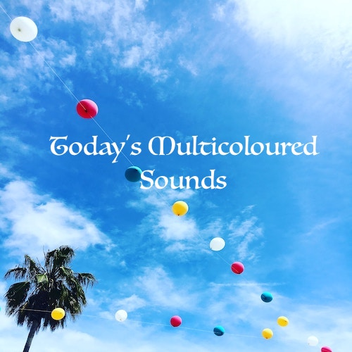 Playlist: Today's Multicoloured Sounds.