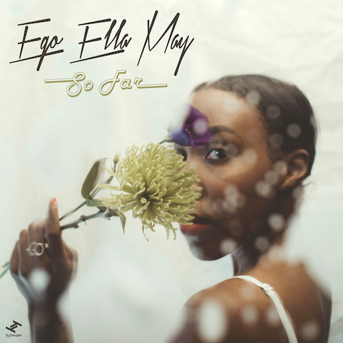 Ego Ella May - So Far.