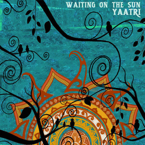Yaatri - Waiting on the Sun (feat. Zuheb Ahmed Khan).