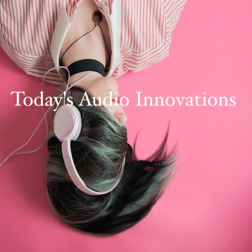 Playlist: Today's Audio Innovations.