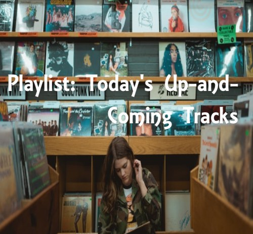 Playlist: Today's Up-and-Coming Tracks.