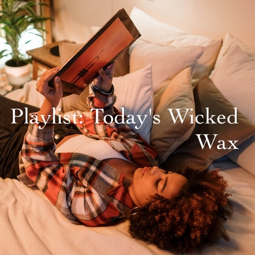 Playlist: Today's Wicked Wax