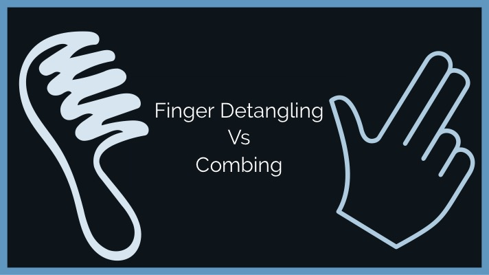 Finger Detangling Versus Combing? Which is better?