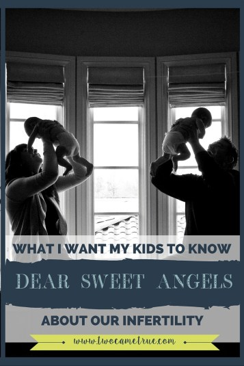 DEAR SWEET ANGELS: WHAT I WANT MY KIDS TO KNOW ABOUT OUR INFERTILITY