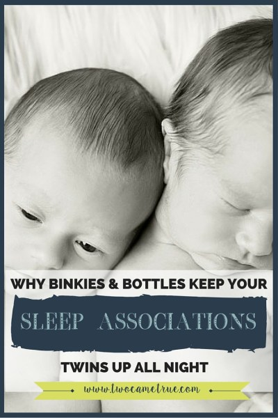 SLEEP ASSOCIATIONS: WHY BINKIES AND BOTTLES KEEP YOUR TWINS UP ALL NIGHT
