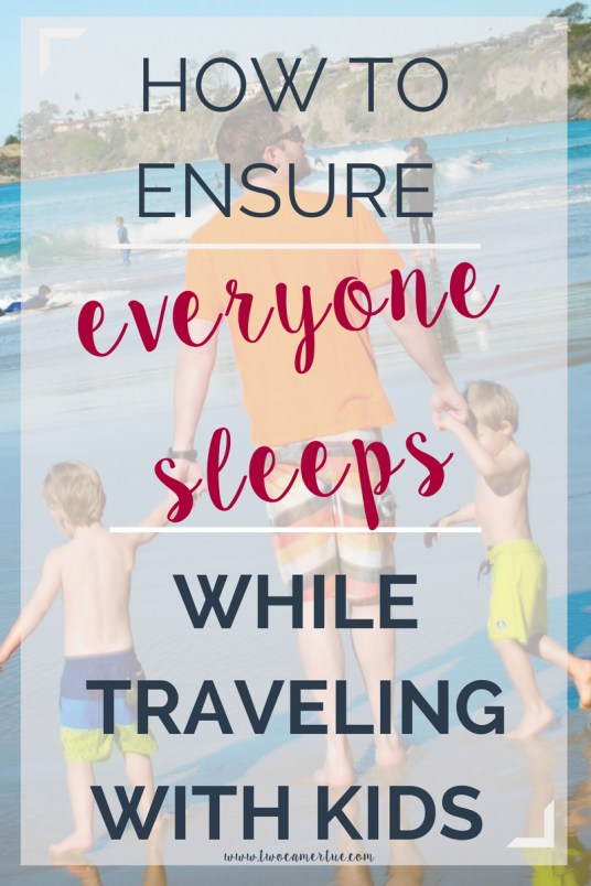 how to ensure everyone sleeps while traveling with kids