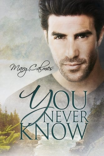 You Never Know by Mary Calmes: Release Day Reviews with Giveaway