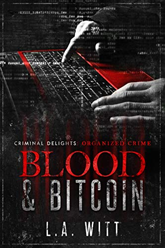 Blood & Bitcoin: Organized Crime (Criminal Delights Book 4 by L.A Witt: New Release Review