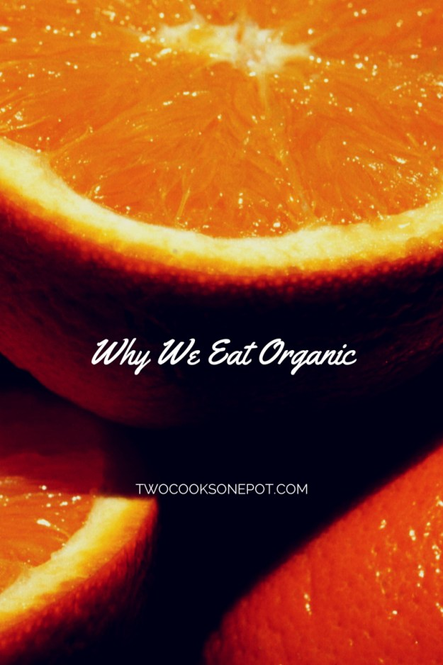 Why We Eat Organic twocooksonepot.com