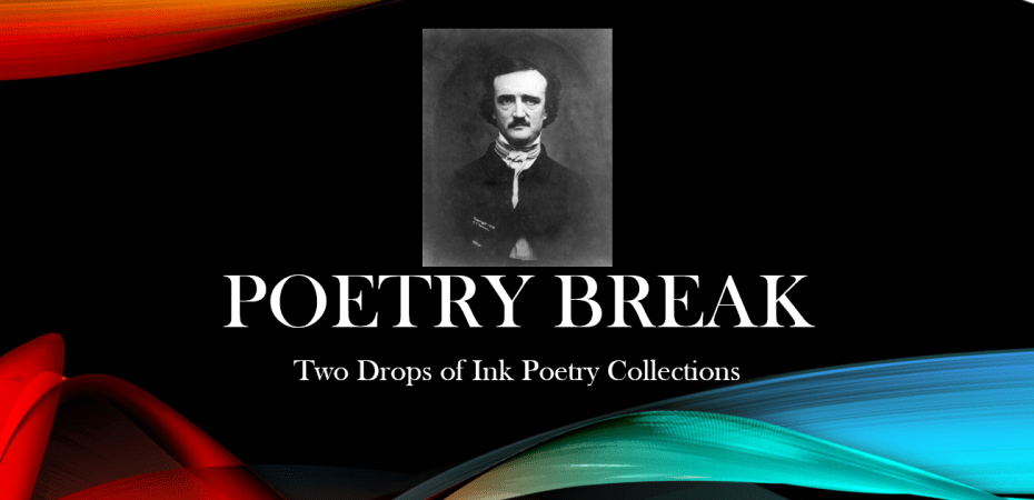 Two Drops of Ink Poery Break collections of online poetry