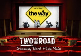 """Our Saturday Night Travel Flick Picks: Finding """"The Way"""""""