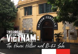 From the Episode: A Fascinating and Eye-Opening Visit to the Hanoi Hilton and B-52 Lake in Vietnam