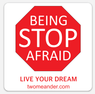 Image: Stop Being Afraid, Live Your Dream Sticker