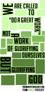 We are called to do a great work glorifying God