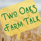 Two Oaks Farm Talk - Downhome Conversation