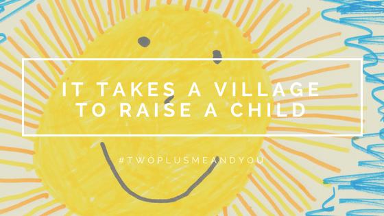 It Take A Village | twoplusmeandyou.com